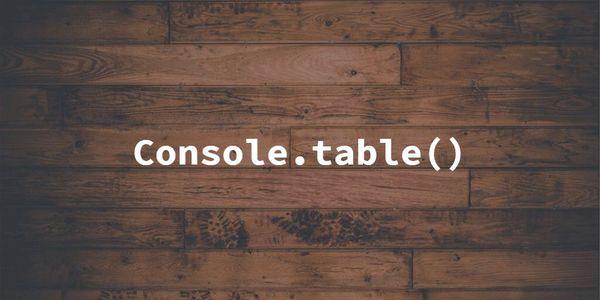 Una introducción a la herramienta de depuración de Javascript console.table()